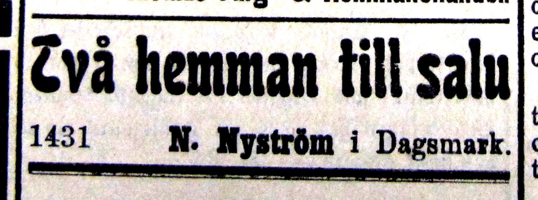 I tidningen Syd-Österbotten i november 1916 bjöd N. Nyström i Dagsmark ut 2 hemman men det är oklart var dessa skulle ha funnits.