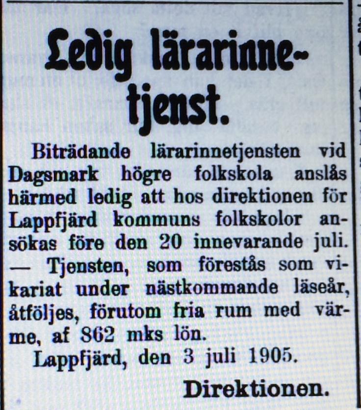 Här sökte den gemensamma direktionen för alla folkskolor i Lappfjärd en ny lärarinna till Dagsmark. De valde Mathilda Ahlskog från Solf och det visade sig vara en riktig tillgång för byn. Hon stannade här i 19 år och var den som grundade både nykterhetsföreningen och Hoppets Här i Dagsmark. Både Ahlskog och Wadström slutade som lärare år 1919 och säkerligen lämnade de ett stort tomrum efter sig.