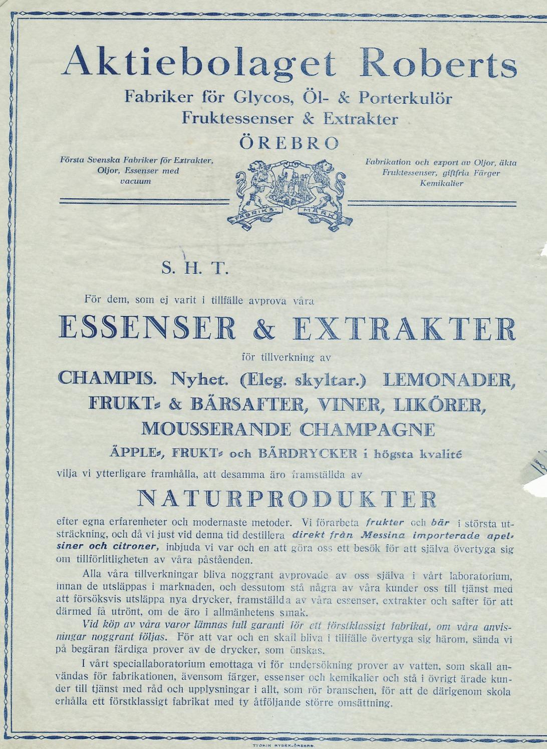 Redan på 1920-talet framhöll Ab Roberts att deras essenser är tillverkade av de renaste naturprodukter och att kunderna var välkomna för att också själva kunna konstatera detsamma.