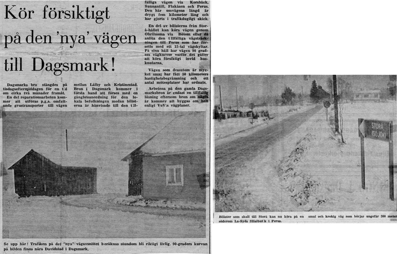 Sunnantillvägen och Kolängsvägen förbättrades en aning för att klara av den tillfälliga trafikökningen med broreparationen pågick. Kurvan bakom Egil Mannfolks uthus var nästan 90 grader så det gällde att köra försiktigt i det isiga vinterföret.