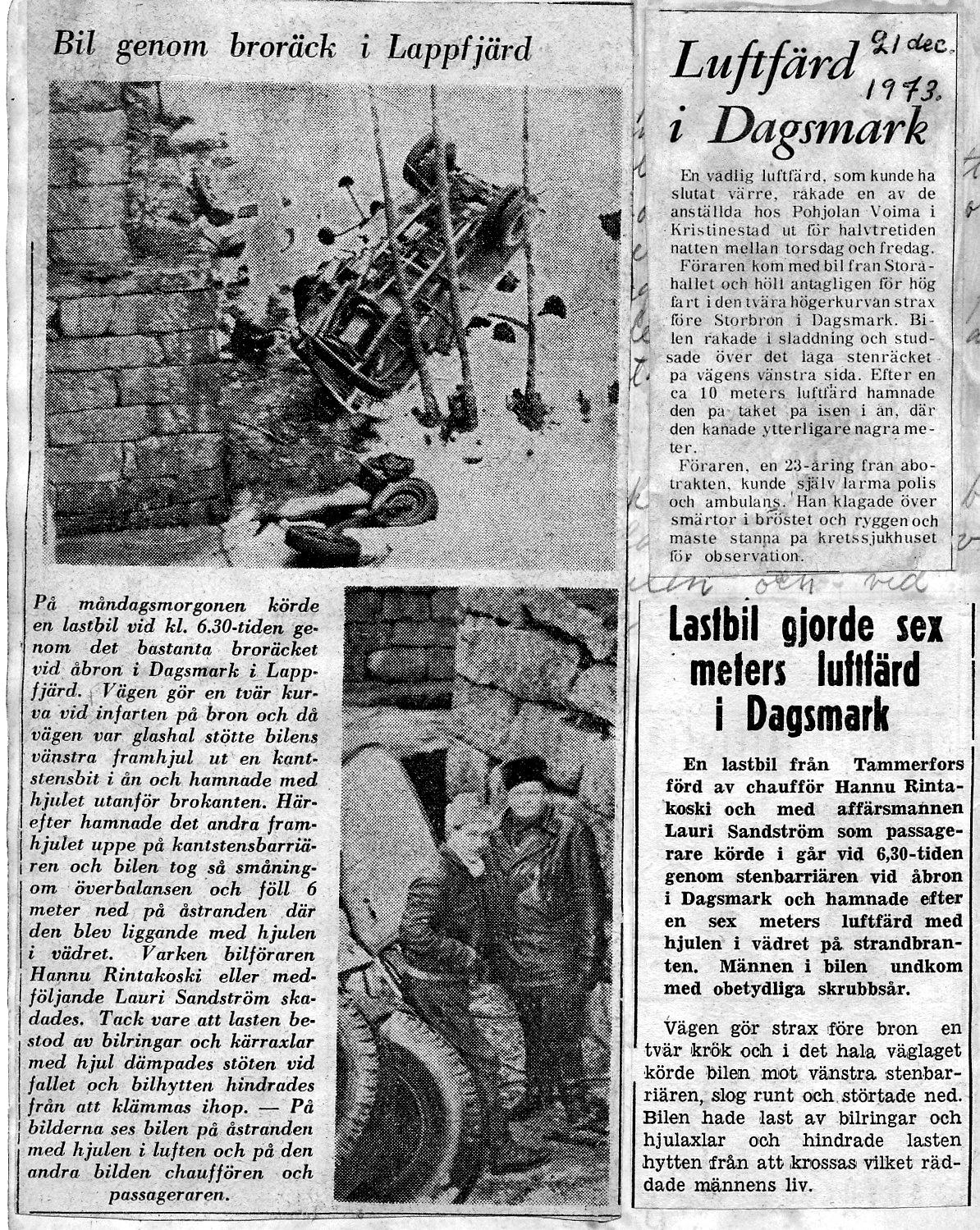 På 1960-talet körde en lastbil ut över skyddsräcket och hamnade på taket nedanför bron och år 1973 gjorde en personbil samma manöver. De här olyckorna förorsakade inga svårare personskador.
