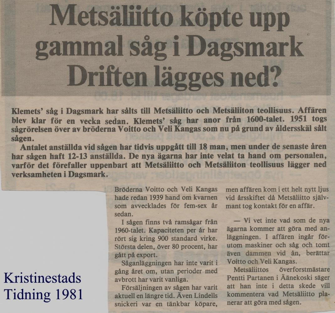 Helt oväntat var det inte men ändå var det en överraskning för många då bröderna Kangas sålde sågen åt Metsäliitto.