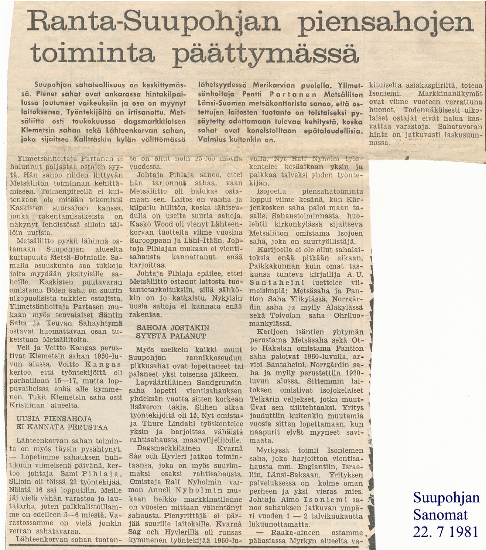 Flera andra sågar gick samma öde till mötes som Klemets Såg. I en stor artikel i Suupohjan Sanomat 22 juli 1981 står det om flera andra sågar i Syd-Österbotten som sålts och lagts ner eller blivit förstörda i bränder.