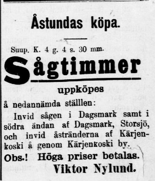 År 1907 annonserade Viktor i Syd-Österbotten, då han ville köpa upp stockar i Storsjöträsk och vid åstränderna i Kärjenkoski.