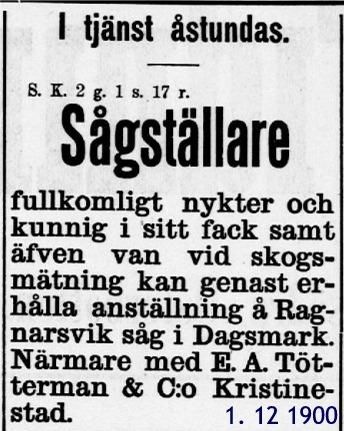 Enligt en annons i Kristinestads Tidning år 1900, så söker firman E. A. Tötterman & Co en nykter och kunnig sågställare.