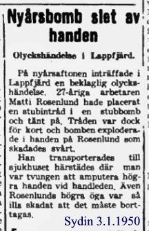 På nyårsaftonen 31 december 1949 skadades Matti Rosenlund av en hemmagjord bomb, artikeln ur Syd-Österbotten 3 januari 1950.