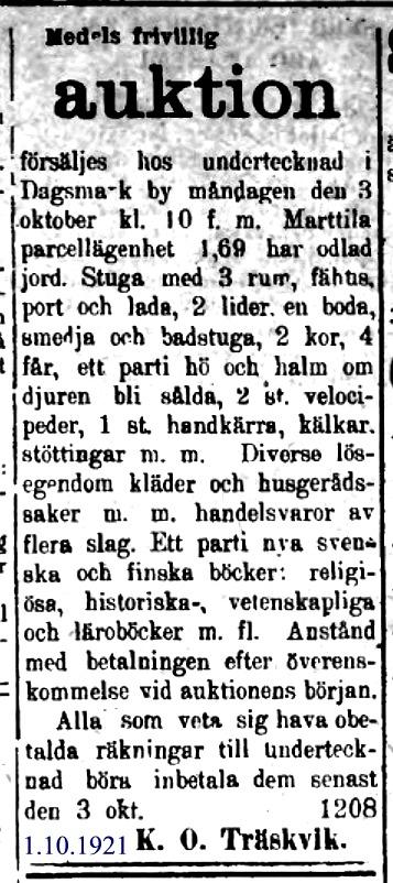 Så här utförligt annonserade Karl Oskar Träskvik 1 oktober 1921 då han skulle sälja parcellen Marttila och mycket annat. Köpare blev Viktor och Ella Ribäck. Redan följande år sålde de stället åt Evert och Selma Storkull.