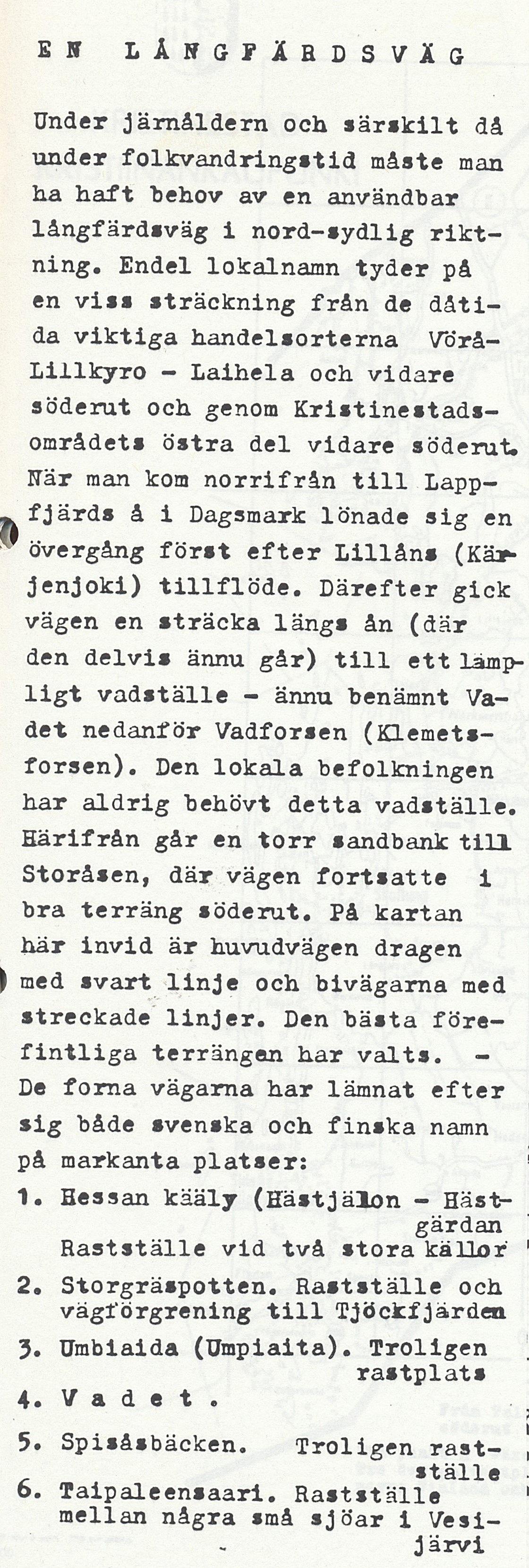 Forntidsforskaren Rurik Nylund har genom att granska terrängen kommit till att det i tiderna gick en landsväg i nord-sydlig riktning genom Dagsmark.