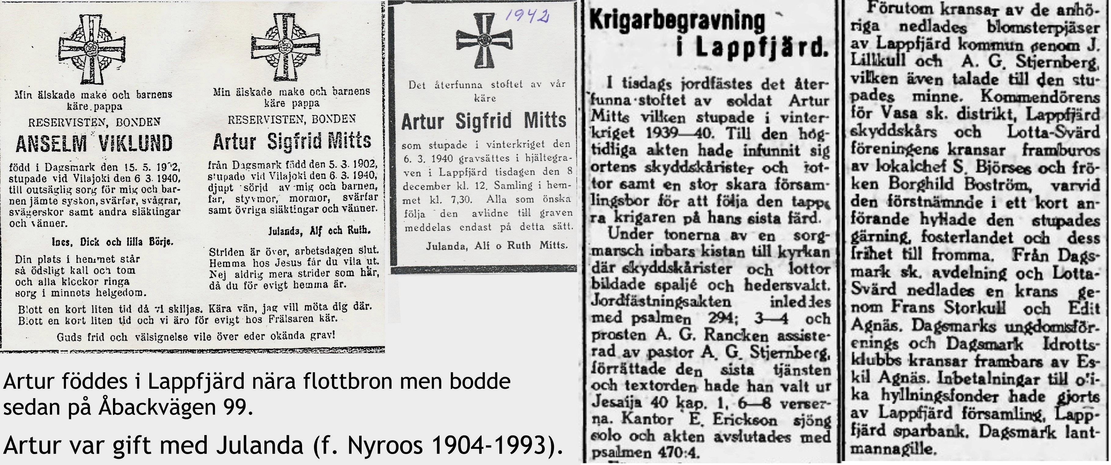 Artur som stupade 6 mars 1940 kvarlämnades på slagfältet men hans kropp hittades på senhösten 1942 och han begravdes i Lappfjärd den 8 december 1942. Nekrologen var införd i Syd-Österbotten 10.12.1942.