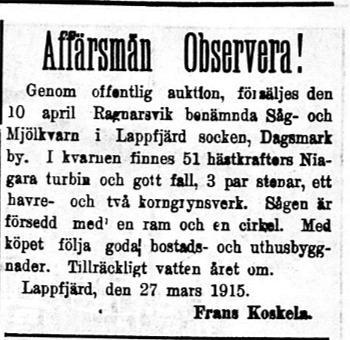 27 mars 1915 annonserar Frans Koskela i Syd-Österbotten så här. Tydligen fick han inte området sålt eftersom efter några månader annonserar på nytt och då vill han köpa stockar.