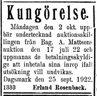 Efter att Alfred Mattsson dog så blev det auktion och i september 1922 annonserade Erland Rosenback att auktionsinropen skall betalas åt honom. Dem tiden var det alltså inte kontant betalning som i dag.