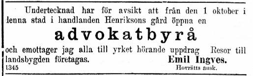 I september 1924 annonserade Emil Ingves i Syd-Österbotten, att han tänker öppna en advokatbyrå i Henriksons affärshus vid torget i Kristinestad.
