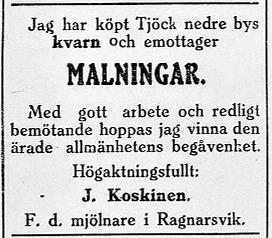 Den 21.12.1929 annonserade en J. Koskinen att han som hade arbetat som mjölnare på Ragnarsvik nu hade köpt en kvarn i Tjöck.