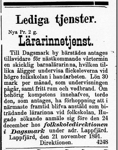 I november 1891 sökte folkskoldirektionen en handarbetslärarinna i tidningarna Nya Pressen och Wasa Tidning. Troligen blev det ingenting av detta försök eftersom den första lärarinnan anställdes först 10 år senare.