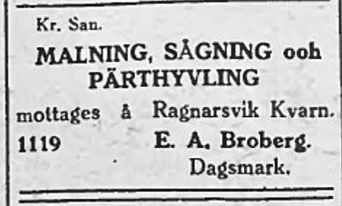 I juli 1930 annonserade Broberg att han både malar, sågar och hyvlar pärtor på Ragnarsvik.